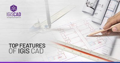 Top IGiS CAD Features to Explore